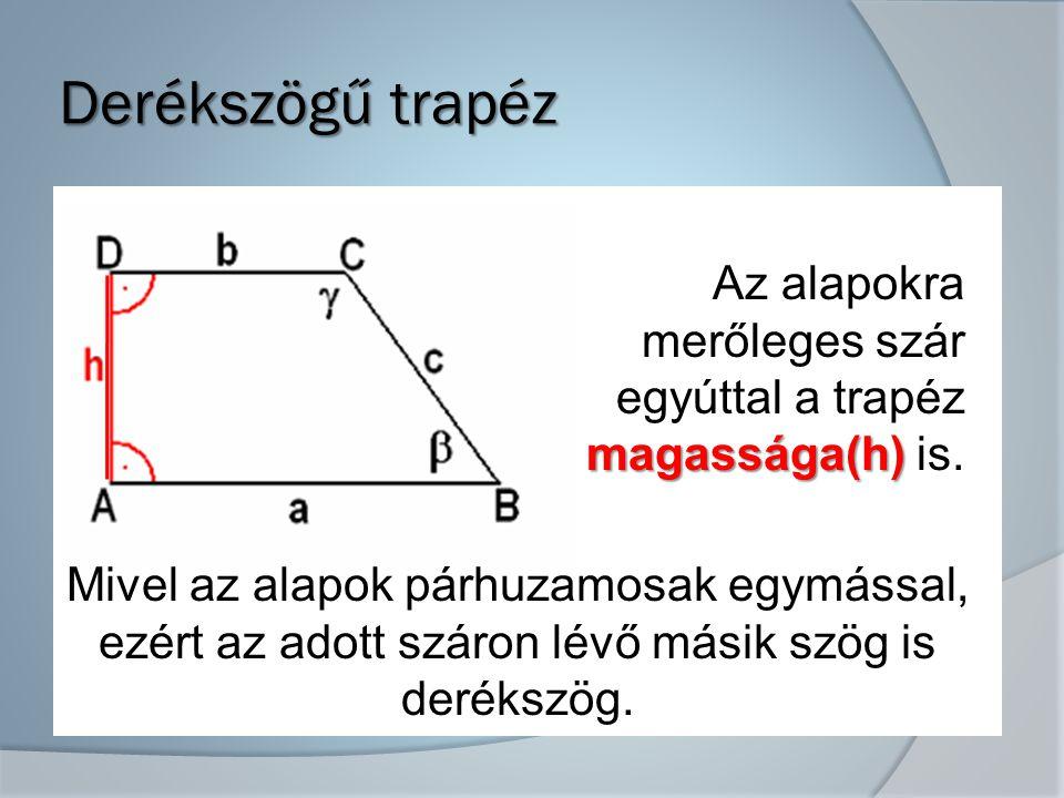 Derékszögű trapéz Derékszögű trapéz magassága(h) Az alapokra merőleges szár egyúttal a trapéz magassága(h) is.