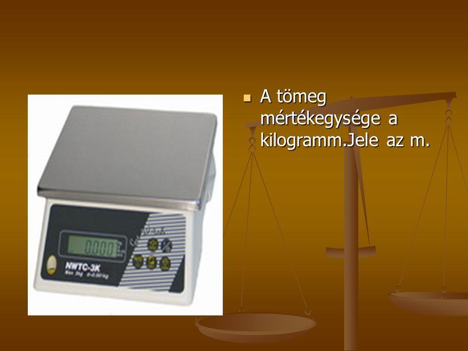 A tömeg mértékegysége a kilogramm.Jele az m.