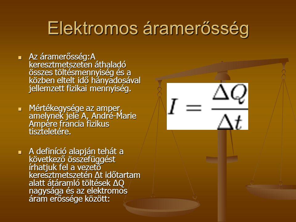 Elektromos áramerősség Az áramerősség:A keresztmetszeten áthaladó összes töltésmennyiség és a közben eltelt idő hányadosával jellemzett fizikai mennyi