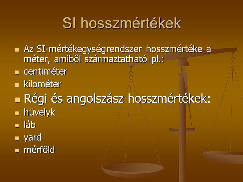 SI hosszmértékek Az SI-mértékegységrendszer hosszmértéke a méter, amiből származtatható pl.: Az SI-mértékegységrendszer hosszmértéke a méter, amiből s