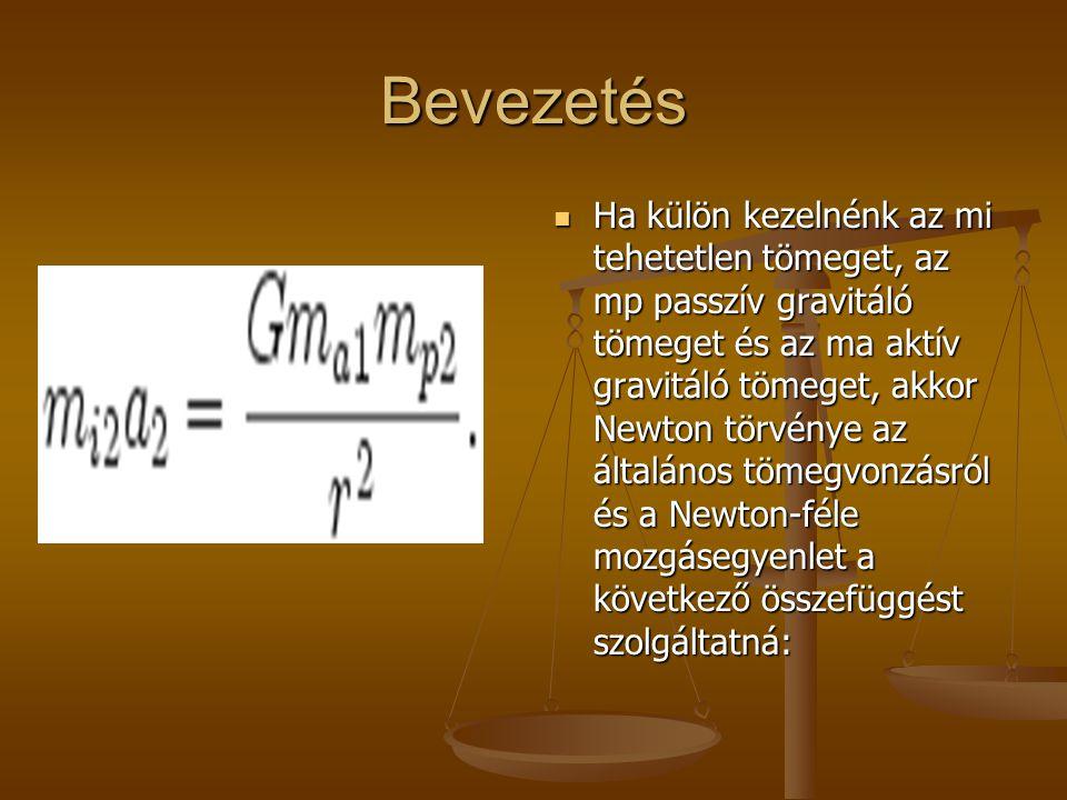 Bevezetés Ha külön kezelnénk az mi tehetetlen tömeget, az mp passzív gravitáló tömeget és az ma aktív gravitáló tömeget, akkor Newton törvénye az álta