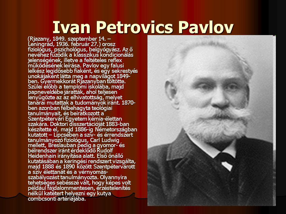 Ivan Petrovics Pavlov (Rjazany, 1849. szeptember 14. – Leningrád, 1936. február 27.) orosz fiziológus, pszichológus, belgyógyász. Az ő nevéhez fűződik