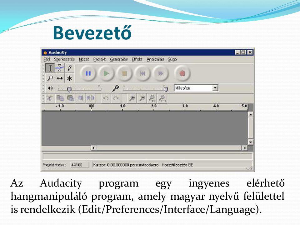 Bevezető Az Audacity program egy ingyenes elérhető hangmanipuláló program, amely magyar nyelvű felülettel is rendelkezik (Edit/Preferences/Interface/L