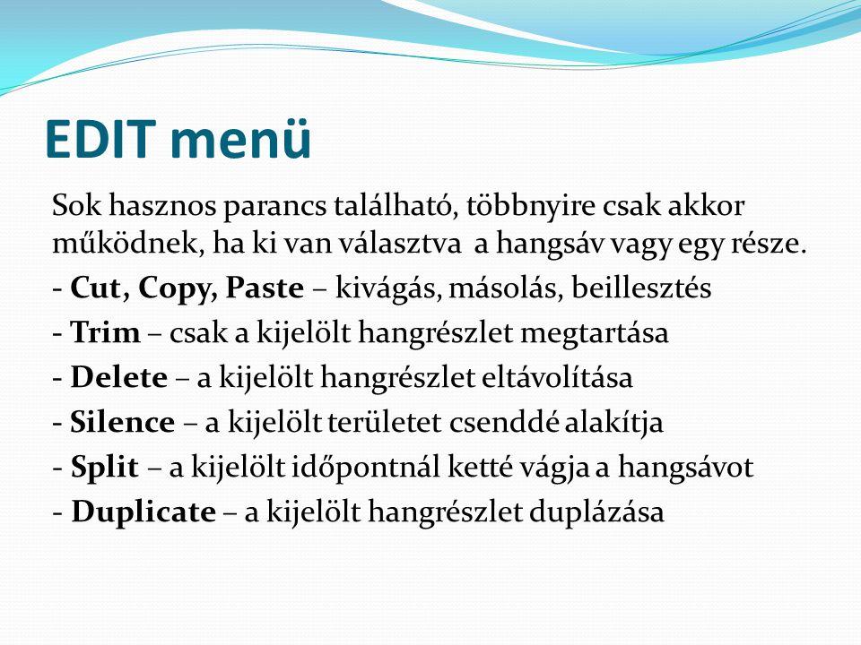 EDIT menü Sok hasznos parancs található, többnyire csak akkor működnek, ha ki van választva a hangsáv vagy egy része. - Cut, Copy, Paste – kivágás, má