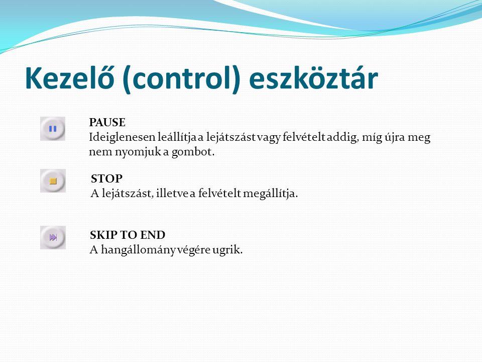 Kezelő (control) eszköztár PAUSE Ideiglenesen leállítja a lejátszást vagy felvételt addig, míg újra meg nem nyomjuk a gombot. STOP A lejátszást, illet