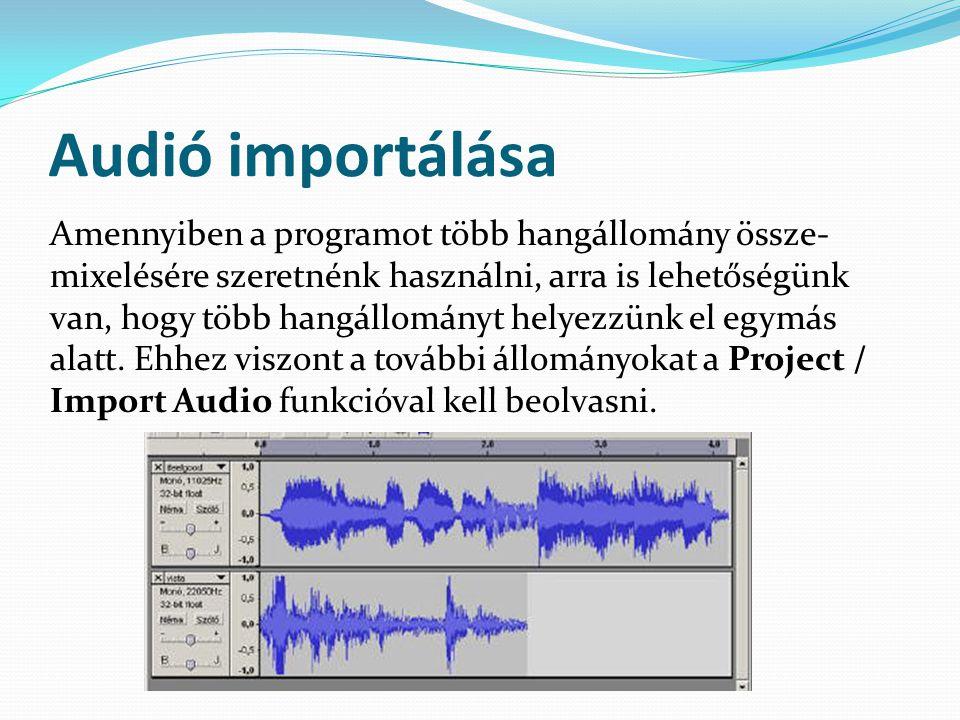 Audió importálása Amennyiben a programot több hangállomány össze- mixelésére szeretnénk használni, arra is lehetőségünk van, hogy több hangállományt h