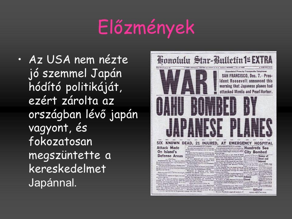 Előzmények Az USA nem nézte jó szemmel Japán hódító politikáját, ezért zárolta az országban lévő japán vagyont, és fokozatosan megszüntette a keresked