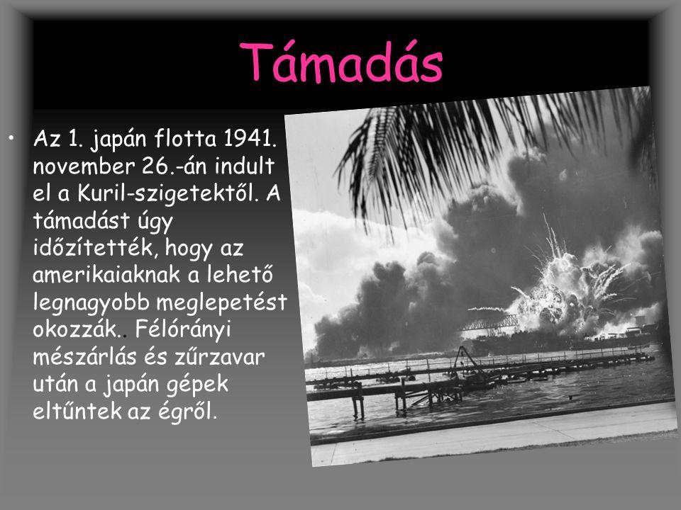 Támadás Az 1. japán flotta 1941. november 26.-án indult el a Kuril-szigetektől. A támadást úgy időzítették, hogy az amerikaiaknak a lehető legnagyobb