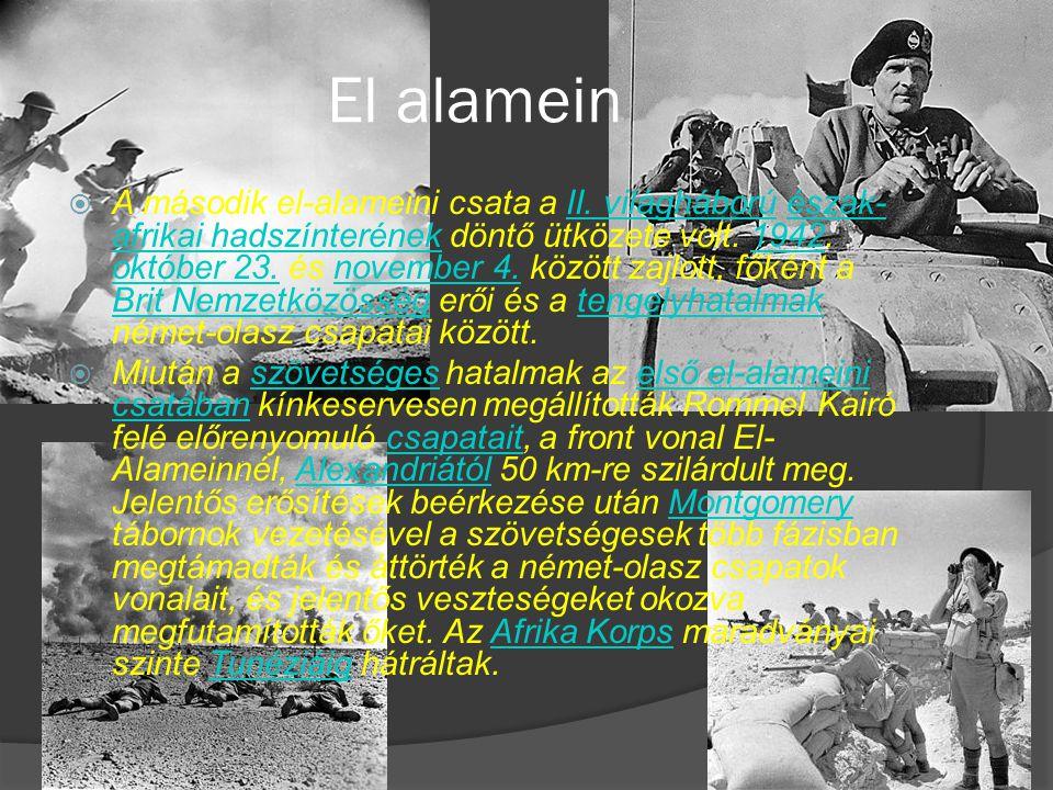 El alamein  A második el-alameini csata a II. világháború észak- afrikai hadszínterének döntő ütközete volt. 1942. október 23. és november 4. között