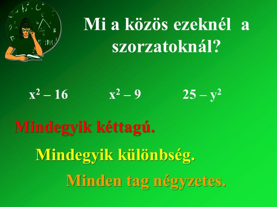 x 2 – 16x 2 – 925 – y 2 Mi a közös ezeknél a szorzatoknál.