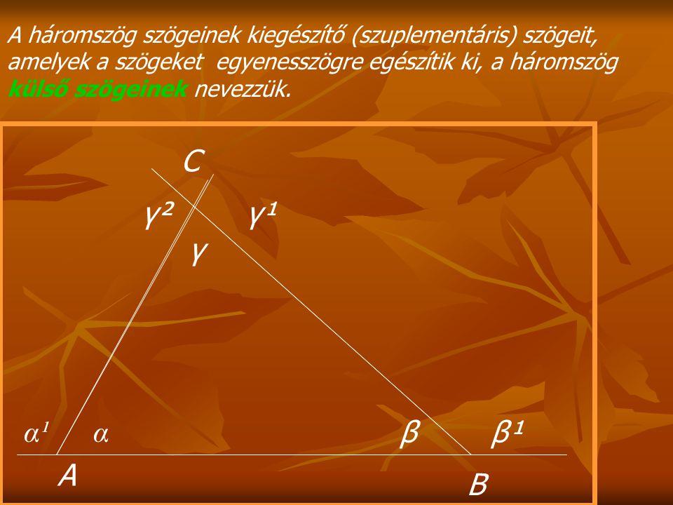 A háromszög szögeinek kiegészítő (szuplementáris) szögeit, amelyek a szögeket egyenesszögre egészítik ki, a háromszög külső szögeinek nevezzük. C α¹ α