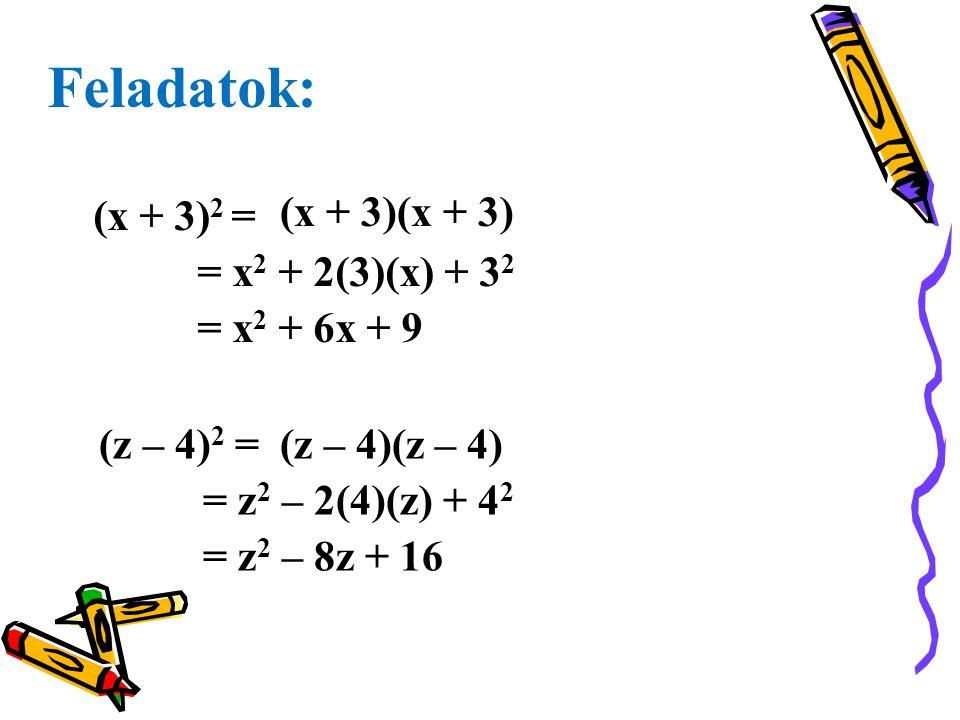 Feladatok: (x + 3) 2 = (x + 3)(x + 3) = x2 x2 + 2(3)(x) + 3232 = x2 x2 + 6x + 9 (z – 4) 2 = (z – 4)(z – 4) = z2 z2 – 2(4)(z) + 4242 = z2 z2 – 8z + 16