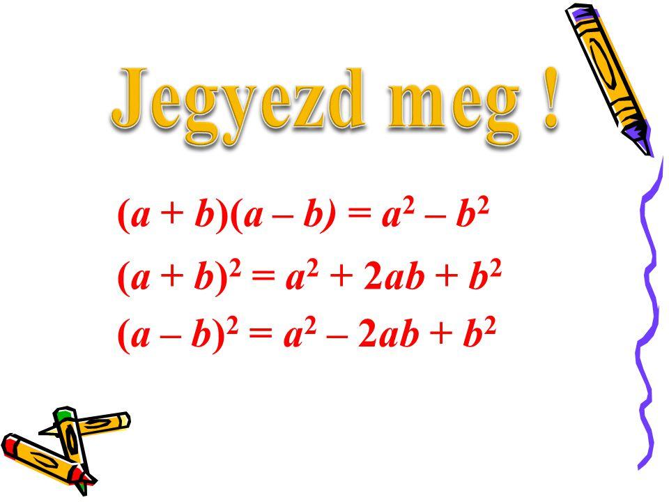 (a – b)2 b)2 = a2 a2 – 2ab + b2b2 (a (a + b)2 b)2 = a2 a2 + + b2b2 (a (a + b)(a – b) = a2 a2 – b2b2