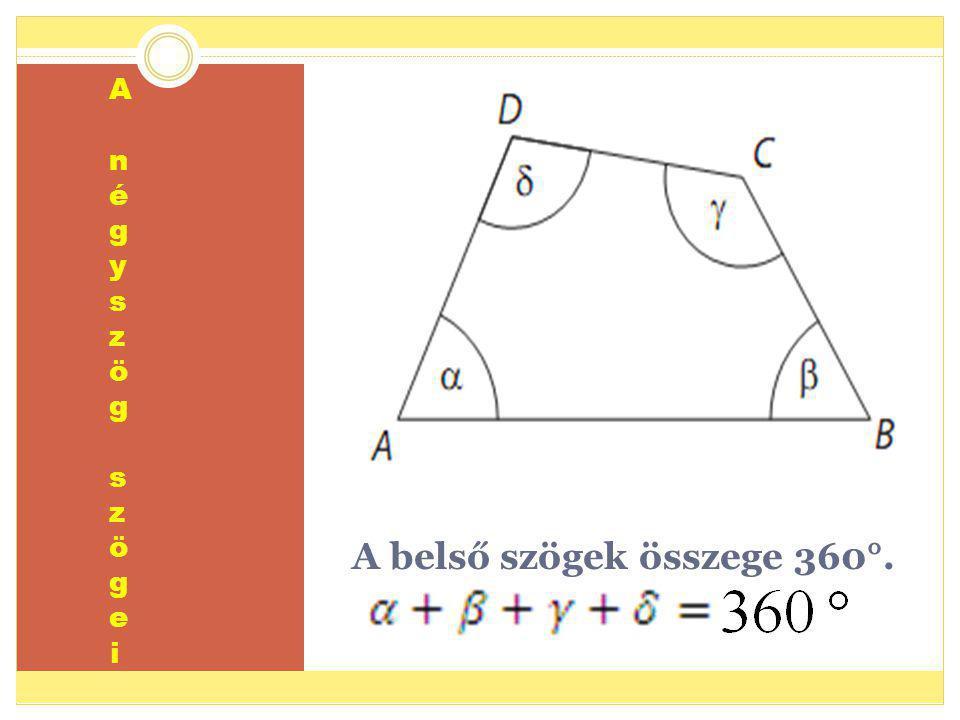 A belső szögek összege 360°. A n é g y s z ö g s z ö g e i