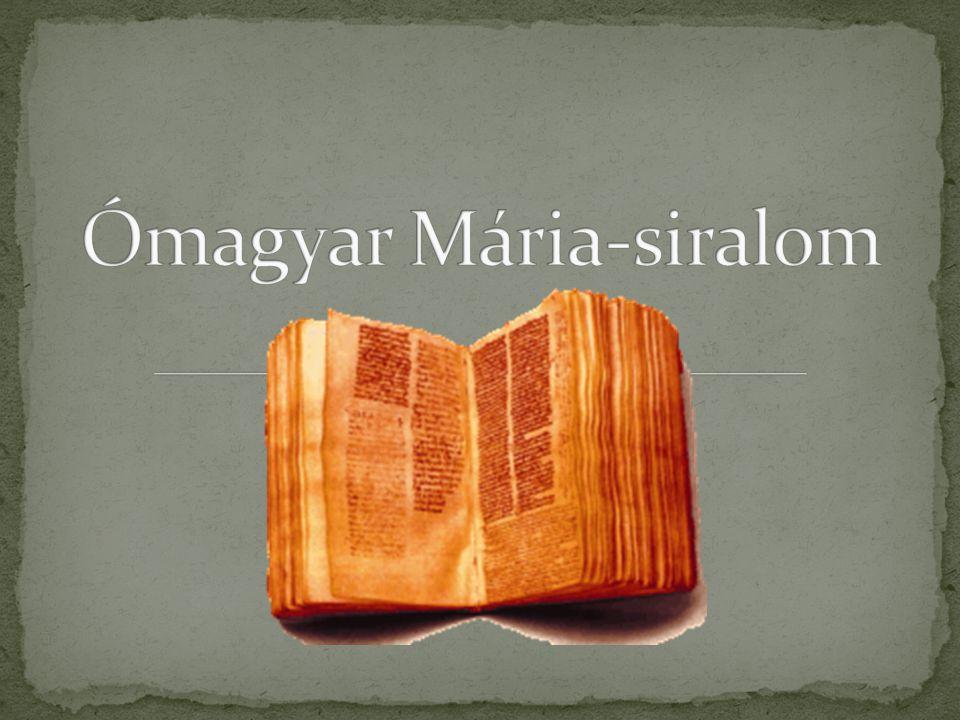Az Ómagyar Mária-siralom egyike legkorábbi nyelvemlékeinknek, az első fennmaradt magyar nyelvű vers.