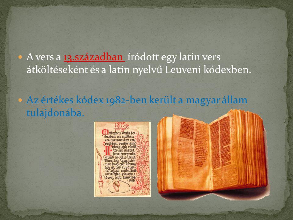 A vers a 13.században íródott egy latin vers átköltéseként és a latin nyelvű Leuveni kódexben. Az értékes kódex 1982-ben került a magyar állam tulajdo