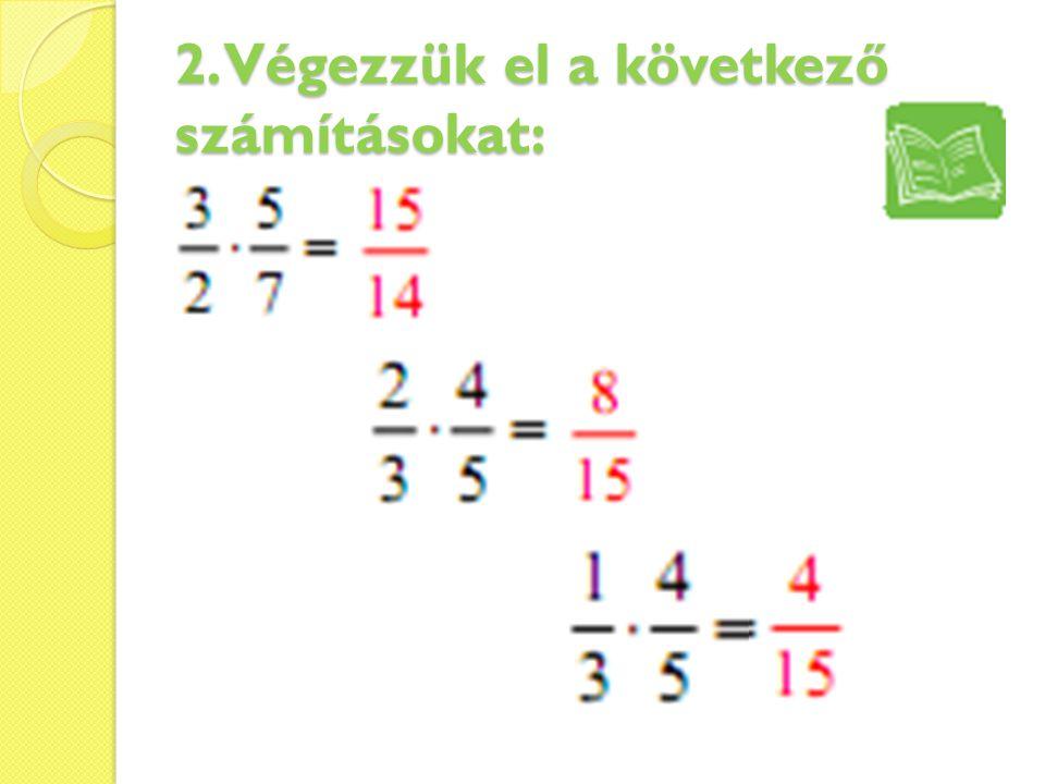2. Végezzük el a következő számításokat: