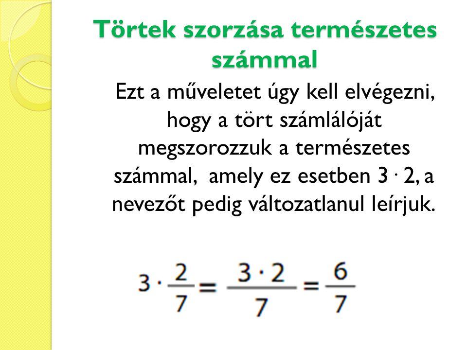 Törtek szorzása természetes számmal Ezt a műveletet úgy kell elvégezni, hogy a tört számlálóját megszorozzuk a természetes számmal, amely ez esetben 3