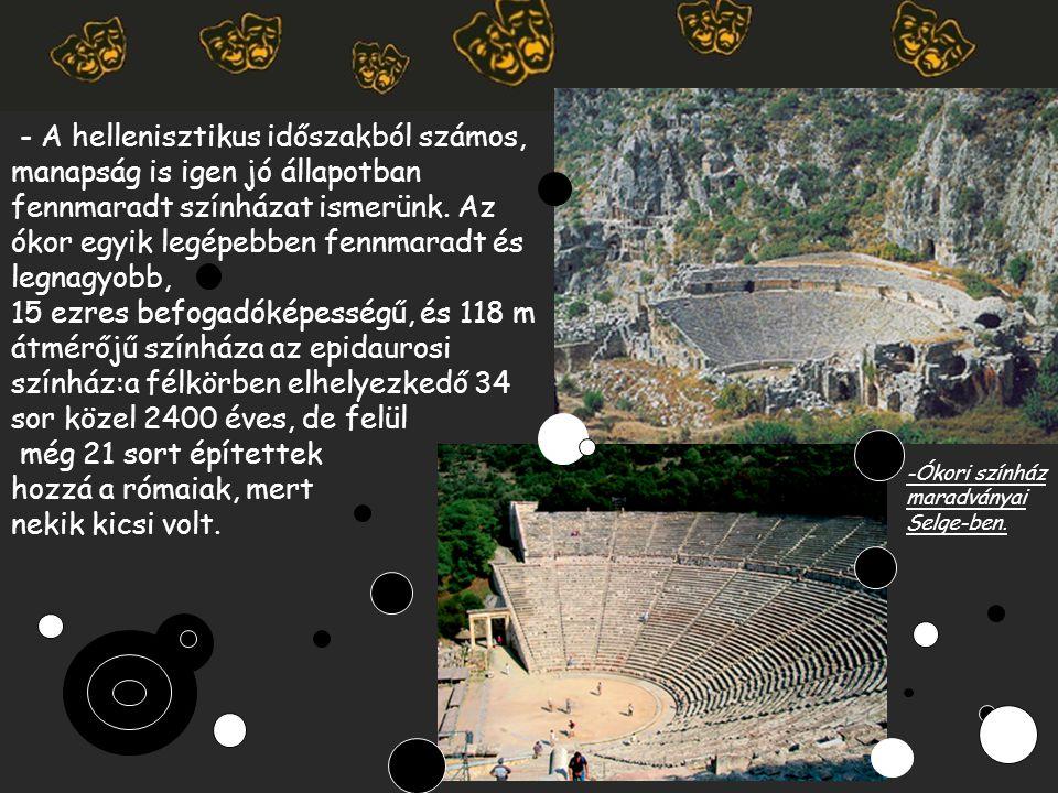 - A hellenisztikus időszakból számos, manapság is igen jó állapotban fennmaradt színházat ismerünk. Az ókor egyik legépebben fennmaradt és legnagyobb,