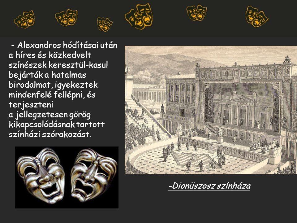 - Alexandros hódításai után a híres és közkedvelt színészek keresztül-kasul bejárták a hatalmas birodalmat, igyekeztek mindenfelé fellépni, és terjesz