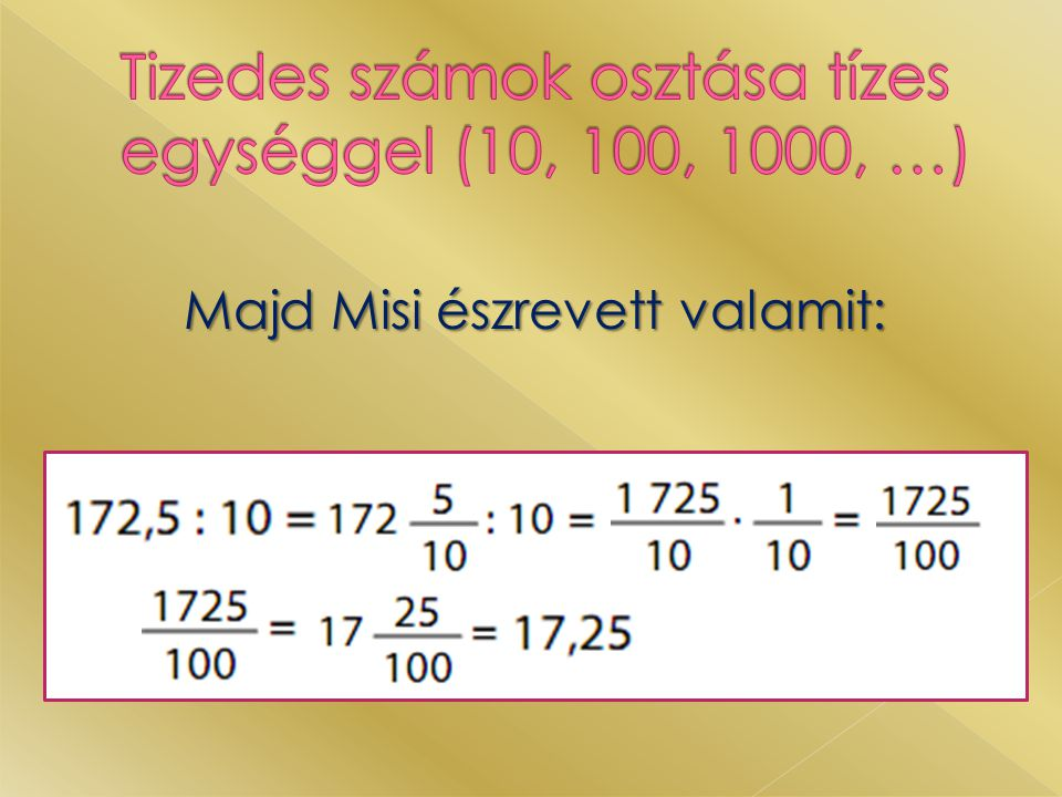 Tizedes számot tízes egységgel úgy osztunk, hogy a tizedes vesszőt annyi hellyel visszük balra, ahány nullája van a tízes egységnek.
