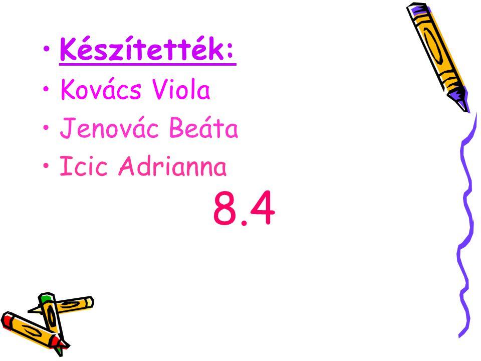 Készítették: Kovács Viola Jenovác Beáta Icic Adrianna 8.4