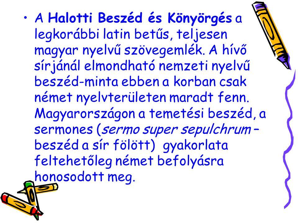 A Halotti Beszéd és Könyörgés a legkorábbi latin betűs, teljesen magyar nyelvű szövegemlék. A hívő sírjánál elmondható nemzeti nyelvű beszéd-minta ebb