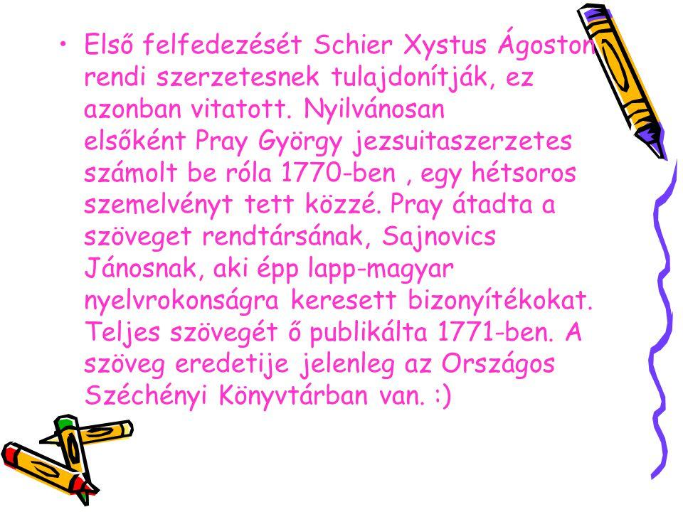 Első felfedezését Schier Xystus Ágoston rendi szerzetesnek tulajdonítják, ez azonban vitatott. Nyilvánosan elsőként Pray György jezsuitaszerzetes szám
