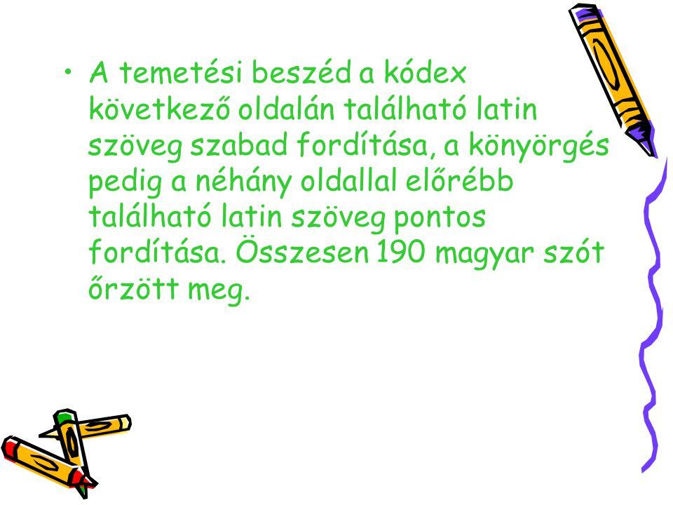 A temetési beszéd a kódex következő oldalán található latin szöveg szabad fordítása, a könyörgés pedig a néhány oldallal előrébb található latin szöve