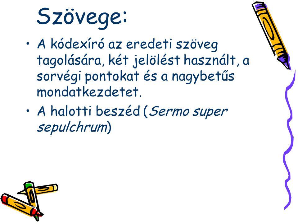 Szövege: A kódexíró az eredeti szöveg tagolására, két jelölést használt, a sorvégi pontokat és a nagybetűs mondatkezdetet. A halotti beszéd (Sermo sup