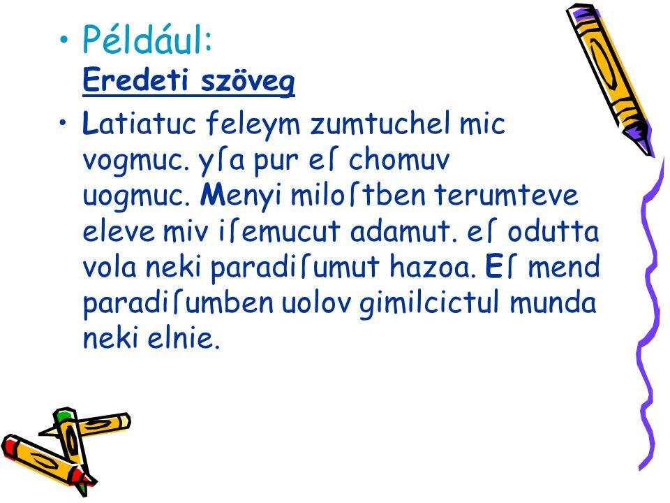 Például: Eredeti szöveg Latiatuc feleym zumtuchel mic vogmuc. yſa pur eſ chomuv uogmuc. Menyi miloſtben terumteve eleve miv iſemucut adamut. eſ odutta