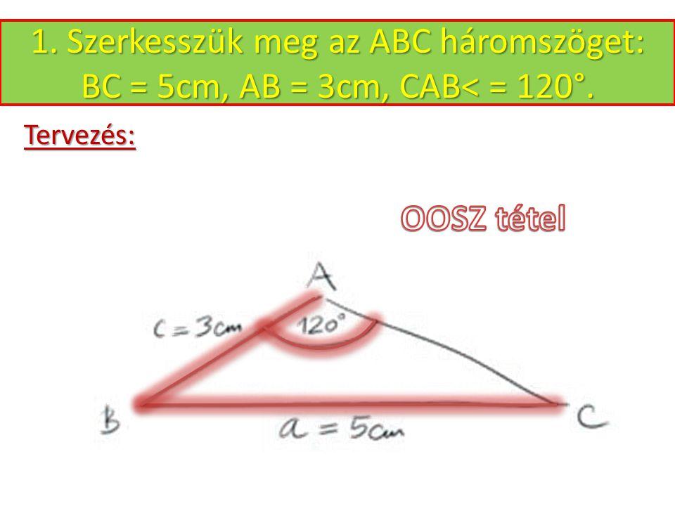 Adatok: 5 cm 3 cm 120° 1. Szerkesszük meg az ABC háromszöget: BC = 5cm, AB = 3cm, CAB< = 120°.
