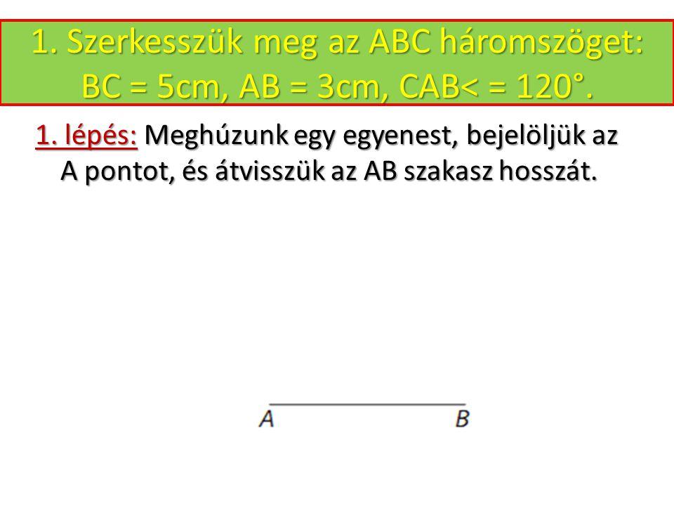 1. lépés: Meghúzunk egy egyenest, bejelöljük az A pontot, és átvisszük az AB szakasz hosszát.