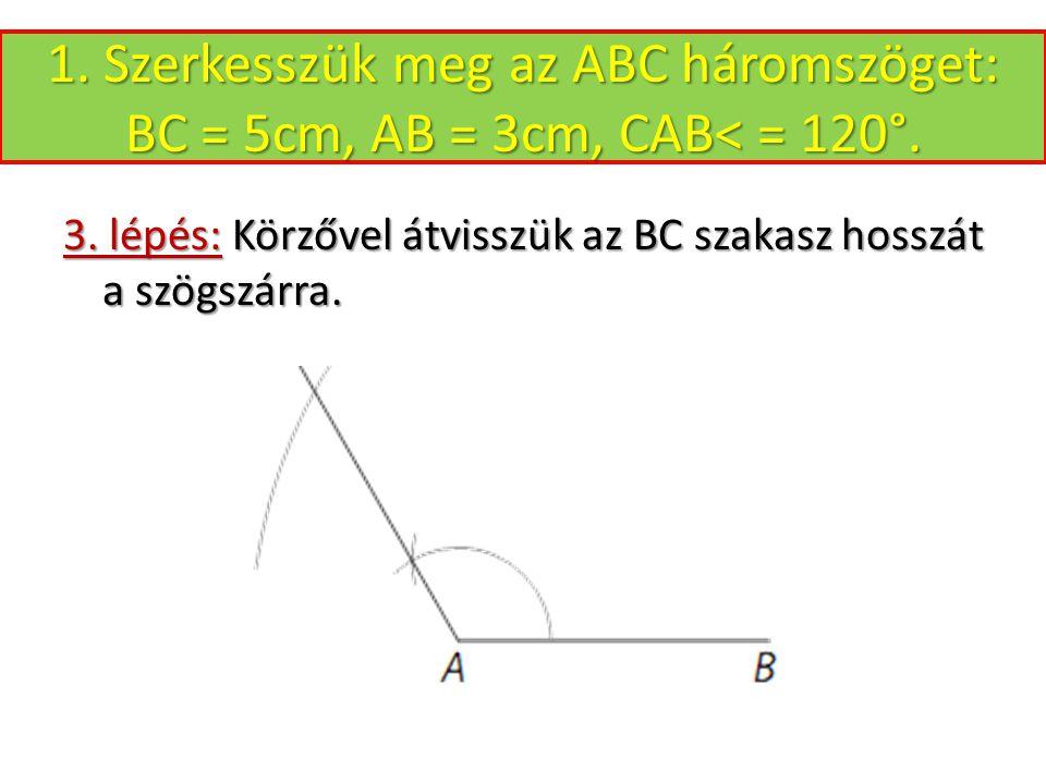 1.Szerkesszük meg az ABC háromszöget: BC = 5cm, AB = 3cm, CAB< = 120°.