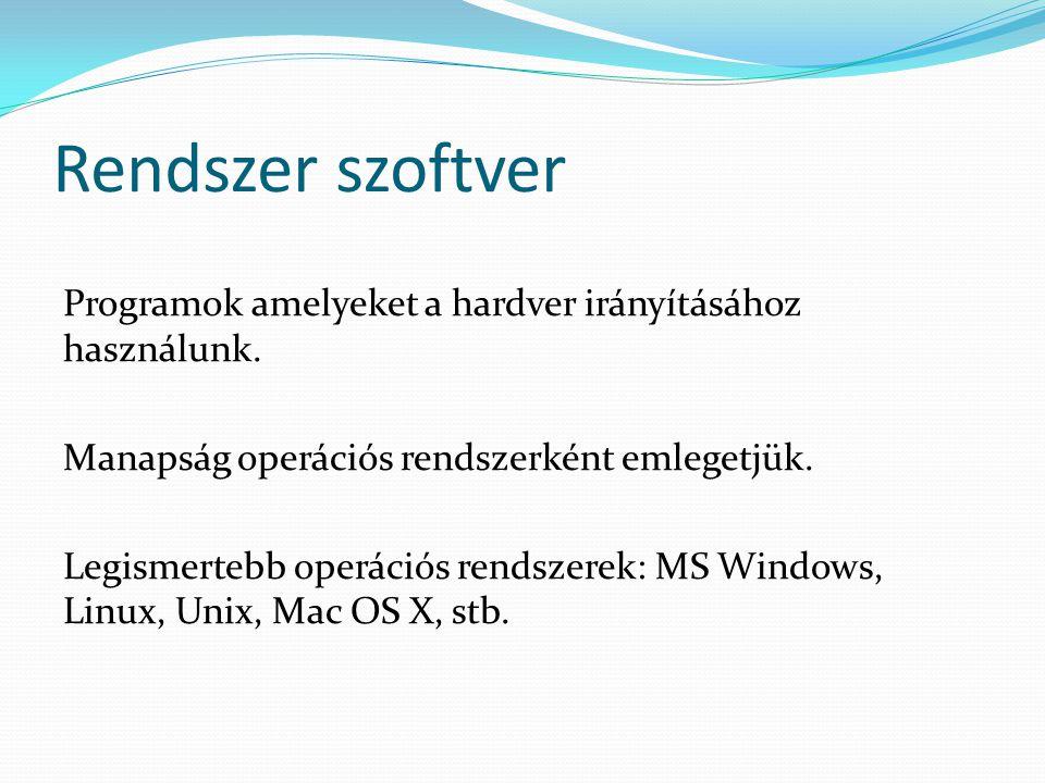 Rendszer szoftver Programok amelyeket a hardver irányításához használunk.