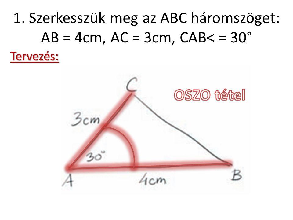 1. Szerkesszük meg az ABC háromszöget: AB = 4cm, AC = 3cm, CAB< = 30° Tervezés: