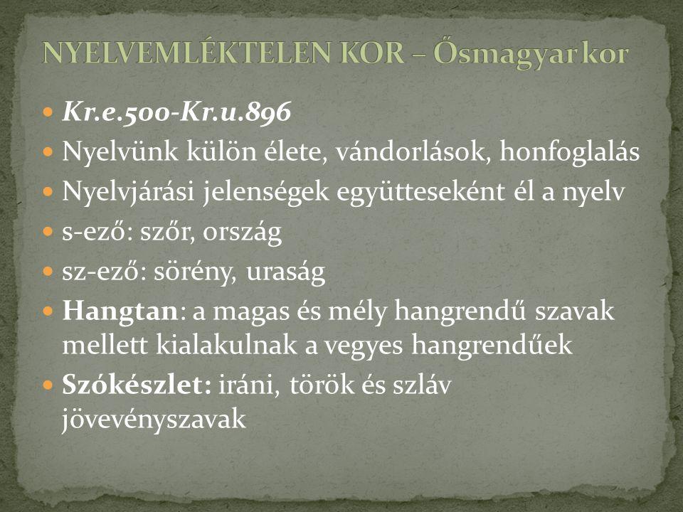 Kr.e.500-Kr.u.896 Nyelvünk külön élete, vándorlások, honfoglalás Nyelvjárási jelenségek együtteseként él a nyelv s-ező: szőr, ország sz-ező: sörény, u
