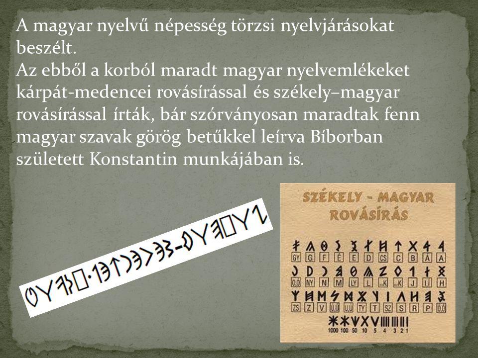 A magyar nyelvű népesség törzsi nyelvjárásokat beszélt. Az ebből a korból maradt magyar nyelvemlékeket kárpát-medencei rovásírással és székely–magyar