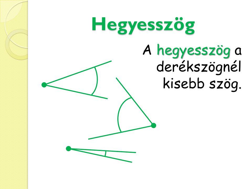 Derékszög AAAA AAAA merőlegesek Az egyenesszög fele, a szárai merőlegesek egymásra.
