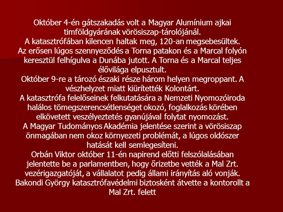 Október 4-én gátszakadás volt a Magyar Alumínium ajkai timföldgyárának vörösiszap-tárolójánál.
