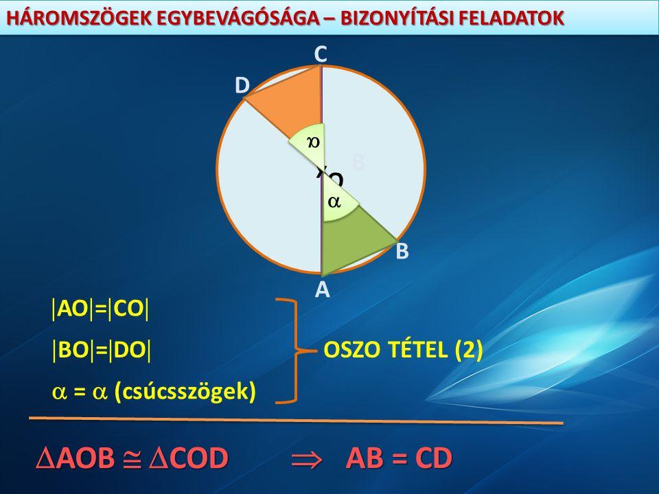 HÁROMSZÖGEK EGYBEVÁGÓSÁGA – BIZONYÍTÁSI FELADATOK x A B B C D O  AO  =  CO   BO  =  DO   =  (csúcsszögek) OSZO TÉTEL (2)   AOB  COD  A