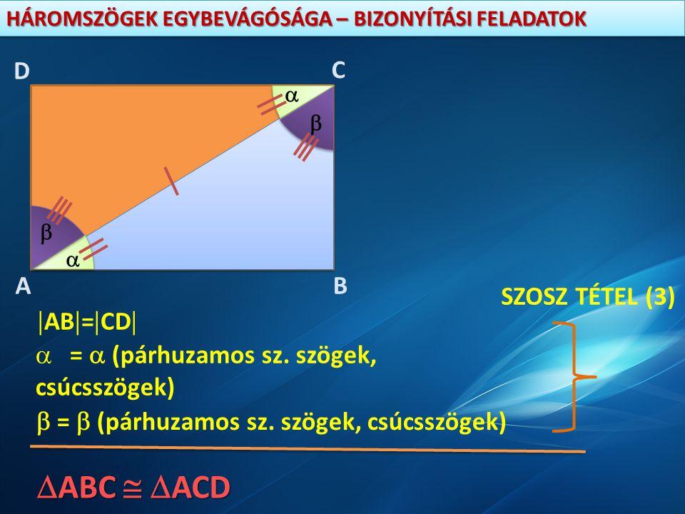 HÁROMSZÖGEK EGYBEVÁGÓSÁGA – BIZONYÍTÁSI FELADATOK  AB  =  CD   =  (párhuzamos sz. szögek, csúcsszögek)  =  (párhuzamos sz. szögek, csúcsszögek