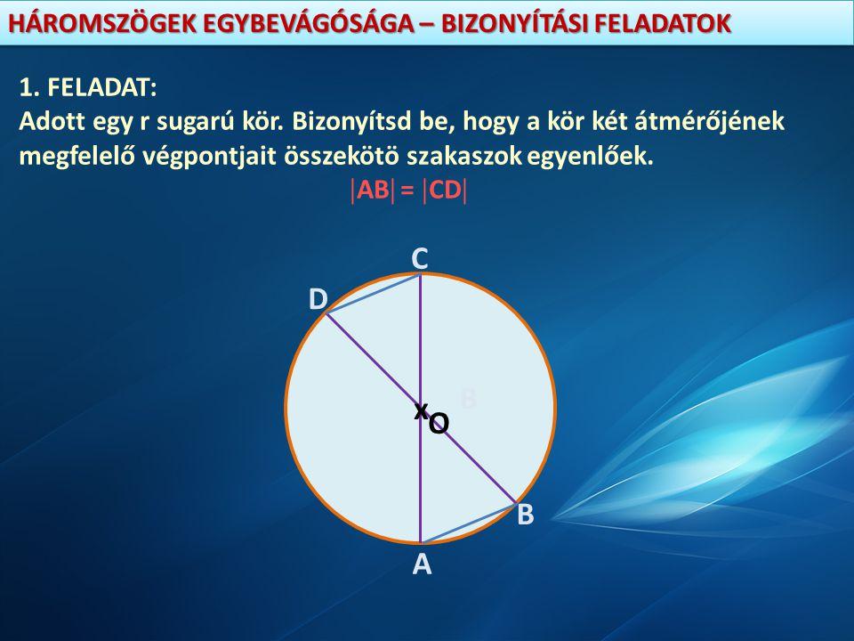 HÁROMSZÖGEK EGYBEVÁGÓSÁGA – BIZONYÍTÁSI FELADATOK x A B B C D O  AO  =  CO   BO  =  DO   =  (csúcsszögek) OSZO TÉTEL (2)   AOB  COD  AB = CD