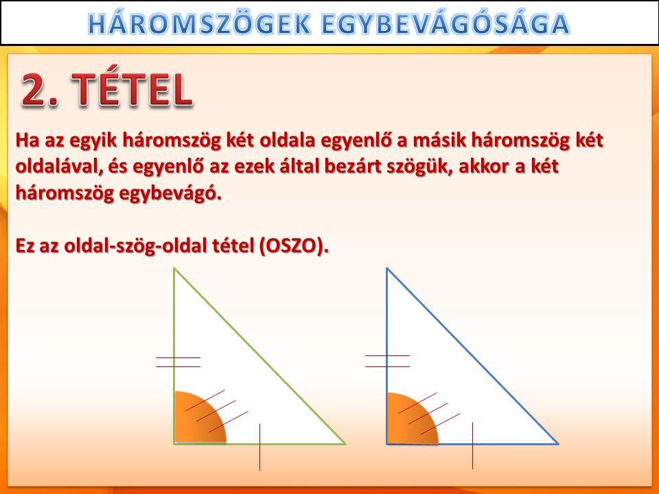 Ha az egyik háromszög két oldala egyenlő a másik háromszög két oldalával, és egyenlő az ezek által bezárt szögük, akkor a két háromszög egybevágó. Ez