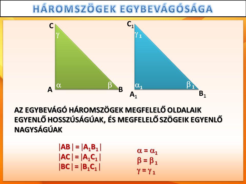 A B C A1A1 B1B1 C1C1   11  1  1 AZ EGYBEVÁGÓ HÁROMSZÖGEK MEGFELELŐ OLDALAIK EGYENLŐ HOSSZÚSÁGÚAK, ÉS MEGFELELŐ SZÖGEIK EGYENLŐ NAGYSÁGÚAK  AB  =  A 1 B 1   AC  =  A 1 C 1   BC  =  B 1 C 1   =  1  =  1  =  1