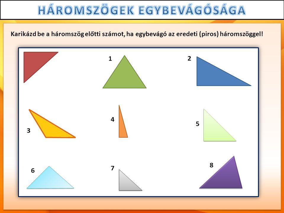 Karikázd be a háromszög előtti számot, ha egybevágó az eredeti (piros) háromszöggel!