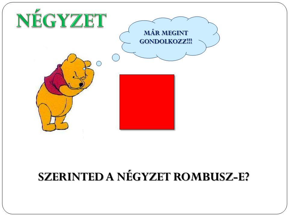 SZERINTED A NÉGYZET ROMBUSZ-E? MÁR MEGINT GONDOLKOZZ!!!
