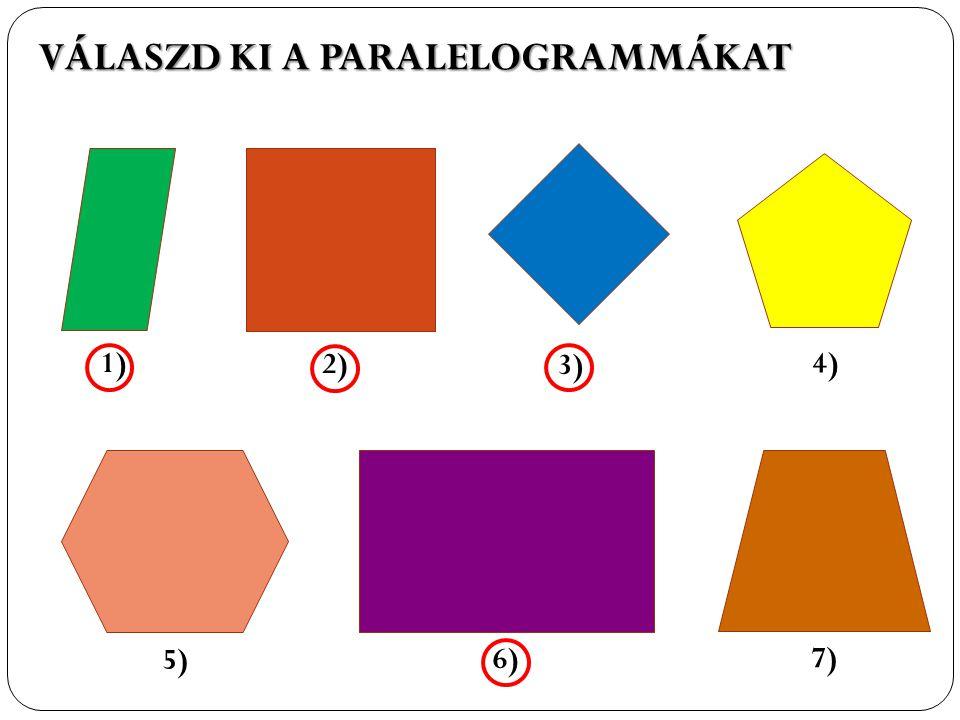 VÁLASZD KI A PARALELOGRAMMÁKAT 1)4) 3) 2) 5) 6) 7)