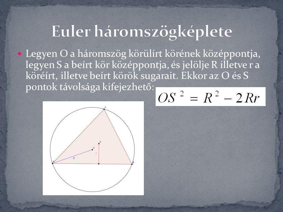 Legyen O a háromszög körülírt körének középpontja, legyen S a beírt kör középpontja, és jelölje R illetve r a köréírt, illetve beírt körök sugarait. E
