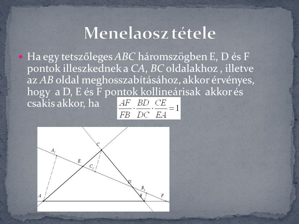 Ha egy tetszőleges ABC háromszögben E, D és F pontok illeszkednek a CA, BC oldalakhoz, illetve az AB oldal meghosszabításához, akkor érvényes, hogy a